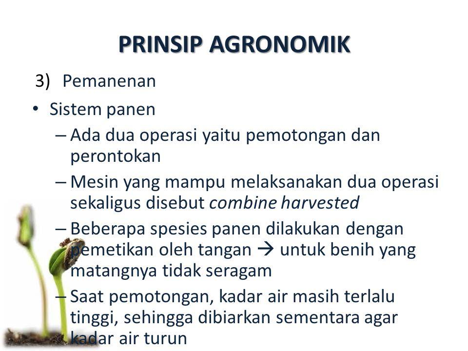 PRINSIP AGRONOMIK 3)Pemanenan Sistem panen – Ada dua operasi yaitu pemotongan dan perontokan – Mesin yang mampu melaksanakan dua operasi sekaligus dis
