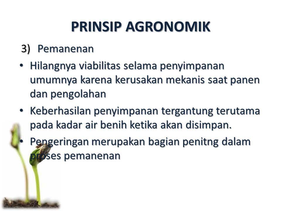PRINSIP AGRONOMIK 3)Pemanenan Hilangnya viabilitas selama penyimpanan umumnya karena kerusakan mekanis saat panen dan pengolahan Hilangnya viabilitas selama penyimpanan umumnya karena kerusakan mekanis saat panen dan pengolahan Keberhasilan penyimpanan tergantung terutama pada kadar air benih ketika akan disimpan.