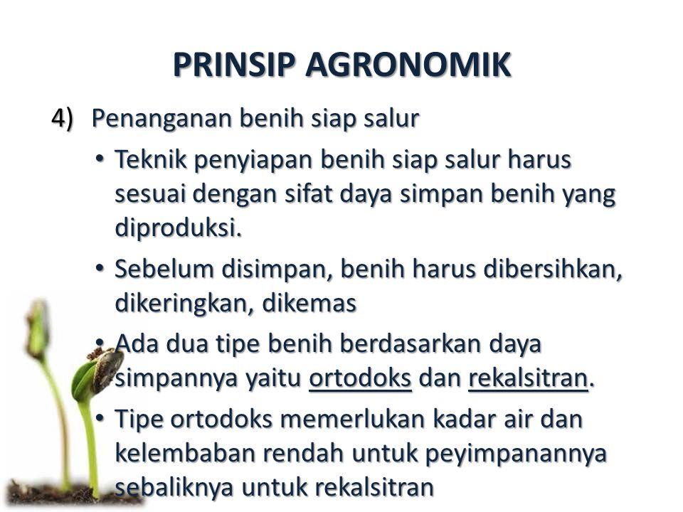 PRINSIP AGRONOMIK 4)Penanganan benih siap salur Teknik penyiapan benih siap salur harus sesuai dengan sifat daya simpan benih yang diproduksi. Teknik