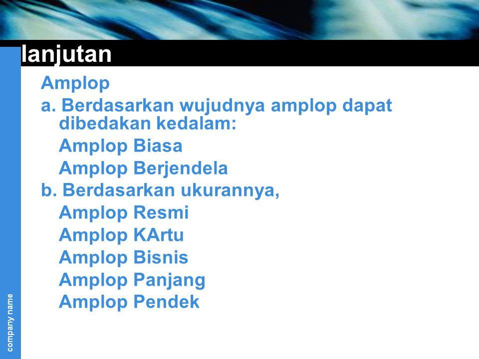 company name lanjutan Amplop a. Berdasarkan wujudnya amplop dapat dibedakan kedalam: Amplop Biasa Amplop Berjendela b. Berdasarkan ukurannya, Amplop R