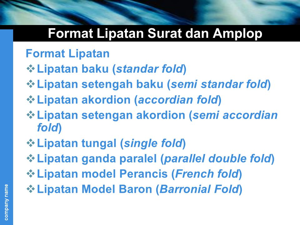 company name Format Lipatan Surat dan Amplop Format Lipatan  Lipatan baku (standar fold)  Lipatan setengah baku (semi standar fold)  Lipatan akordi