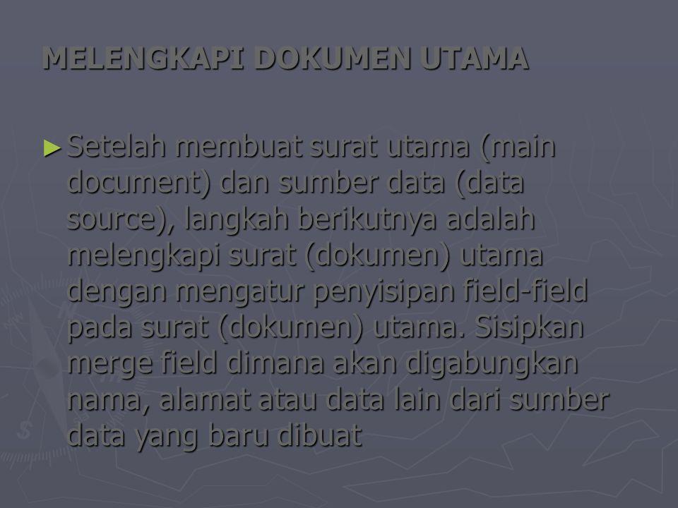 MELENGKAPI DOKUMEN UTAMA ► Setelah membuat surat utama (main document) dan sumber data (data source), langkah berikutnya adalah melengkapi surat (doku