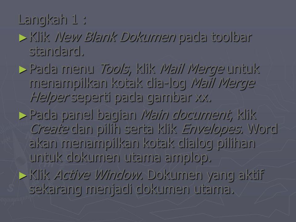 Langkah 1 : ► Klik New Blank Dokumen pada toolbar standard. ► Pada menu Tools, klik Mail Merge untuk menampilkan kotak dia-log Mail Merge Helper seper