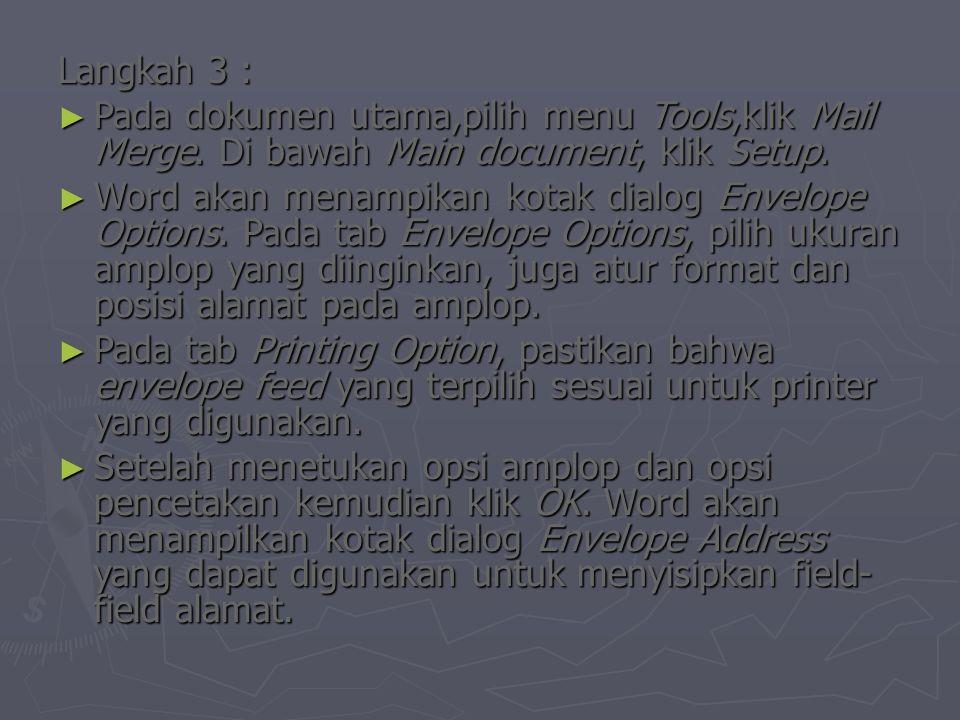 Langkah 3 : ► Pada dokumen utama,pilih menu Tools,klik Mail Merge. Di bawah Main document, klik Setup. ► Word akan menampikan kotak dialog Envelope Op