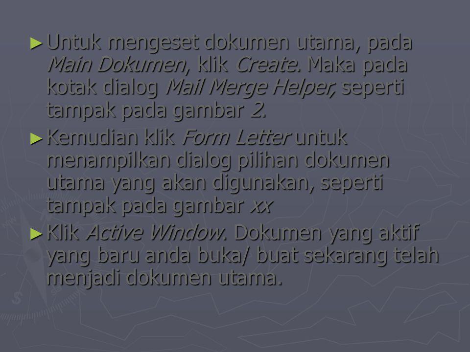 ► Untuk mengeset dokumen utama, pada Main Dokumen, klik Create. Maka pada kotak dialog Mail Merge Helper, seperti tampak pada gambar 2. ► Kemudian kli