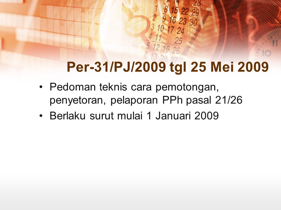Per-31/PJ/2009 tgl 25 Mei 2009 Pedoman teknis cara pemotongan, penyetoran, pelaporan PPh pasal 21/26 Berlaku surut mulai 1 Januari 2009