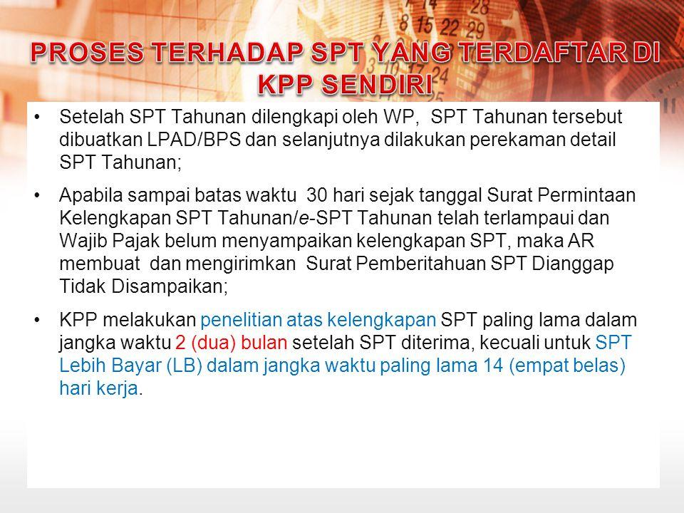 Setelah SPT Tahunan dilengkapi oleh WP, SPT Tahunan tersebut dibuatkan LPAD/BPS dan selanjutnya dilakukan perekaman detail SPT Tahunan; Apabila sampai
