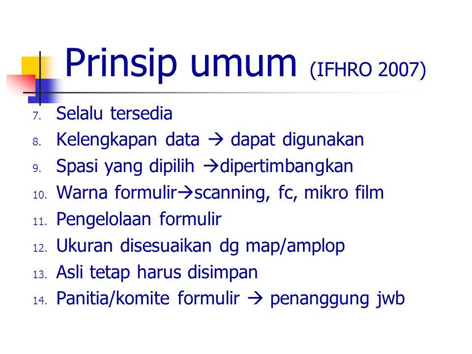 Prinsip umum (IFHRO 2007) 7. Selalu tersedia 8. Kelengkapan data  dapat digunakan 9. Spasi yang dipilih  dipertimbangkan 10. Warna formulir  scanni