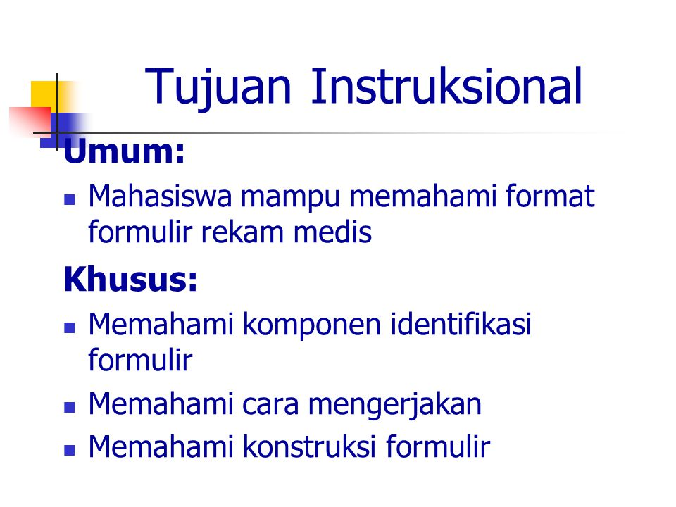 Tujuan Instruksional Umum: Mahasiswa mampu memahami format formulir rekam medis Khusus: Memahami komponen identifikasi formulir Memahami cara mengerja