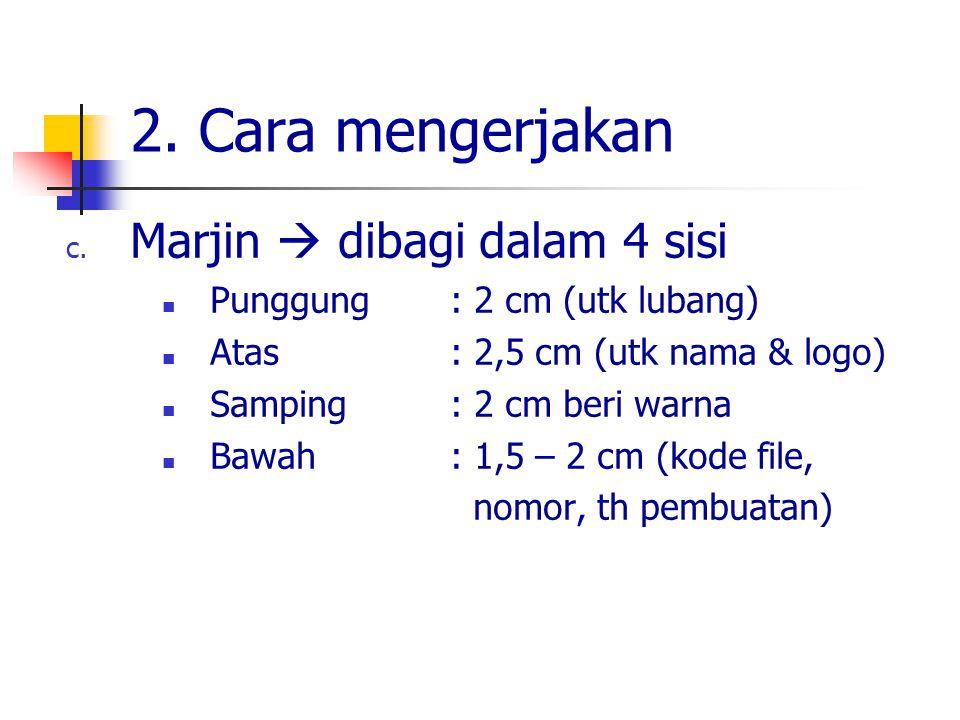 2. Cara mengerjakan c. Marjin  dibagi dalam 4 sisi Punggung: 2 cm (utk lubang) Atas: 2,5 cm (utk nama & logo) Samping: 2 cm beri warna Bawah: 1,5 – 2