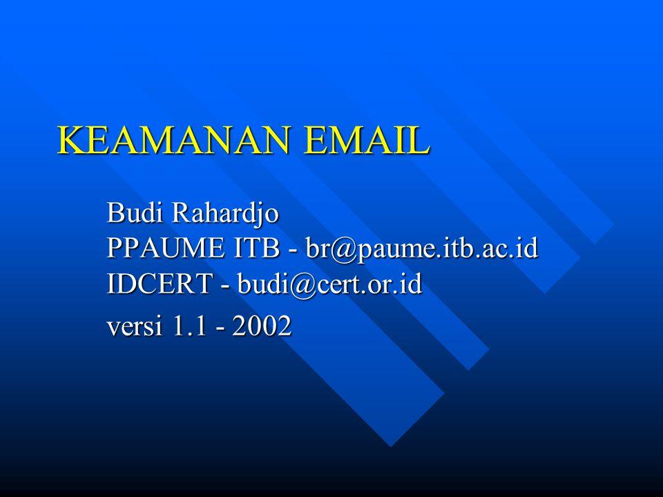 KEAMANAN EMAIL Budi Rahardjo PPAUME ITB - br@paume.itb.ac.id IDCERT - budi@cert.or.id versi 1.1 - 2002