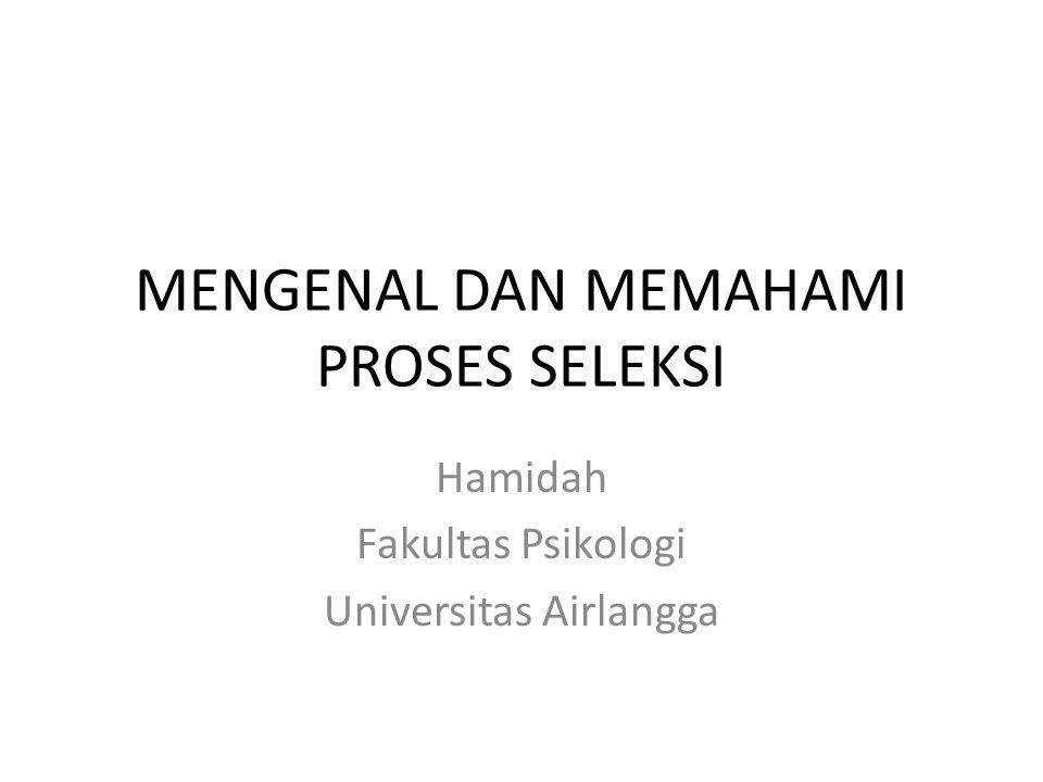 MENGENAL DAN MEMAHAMI PROSES SELEKSI Hamidah Fakultas Psikologi Universitas Airlangga