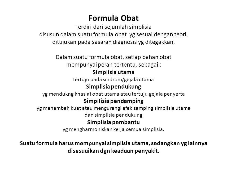 Formula Obat Terdiri dari sejumlah simplisia disusun dalam suatu formula obat yg sesuai dengan teori, ditujukan pada sasaran diagnosis yg ditegakkan.