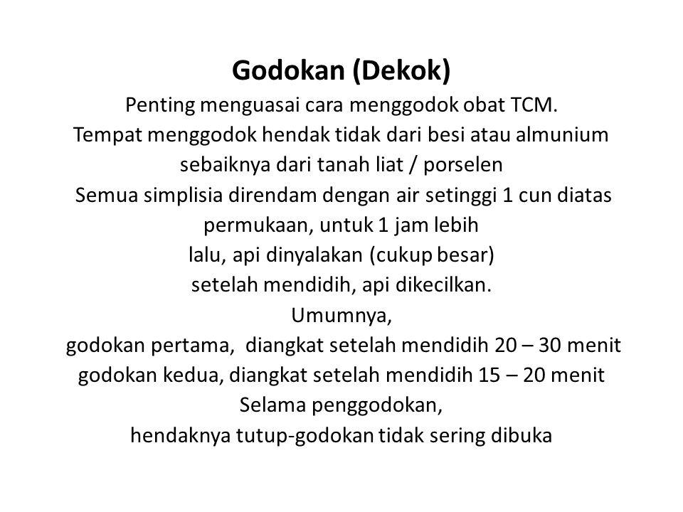 Godokan (Dekok) Penting menguasai cara menggodok obat TCM. Tempat menggodok hendak tidak dari besi atau almunium sebaiknya dari tanah liat / porselen