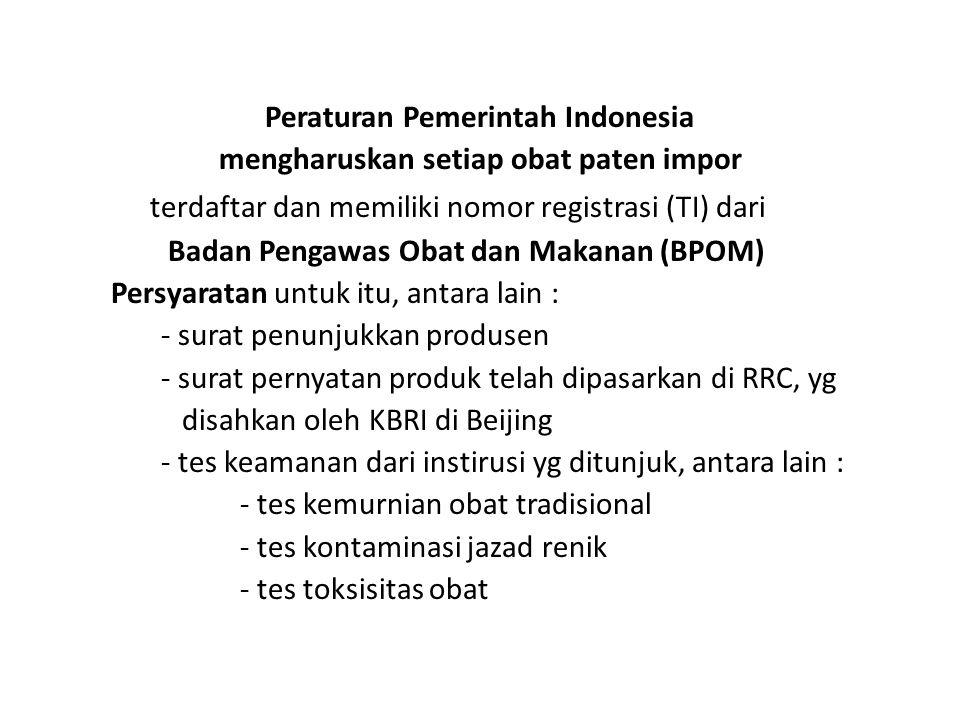 Peraturan Pemerintah Indonesia mengharuskan setiap obat paten impor terdaftar dan memiliki nomor registrasi (TI) dari Badan Pengawas Obat dan Makanan