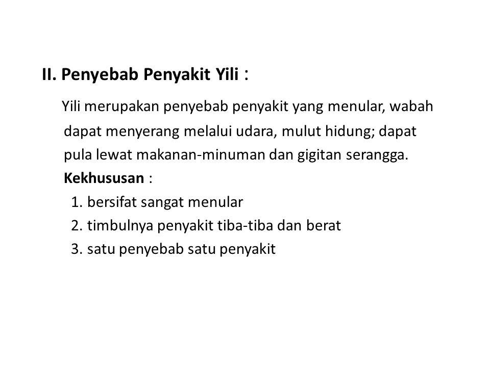 II. Penyebab Penyakit Yili : Yili merupakan penyebab penyakit yang menular, wabah dapat menyerang melalui udara, mulut hidung; dapat pula lewat makana