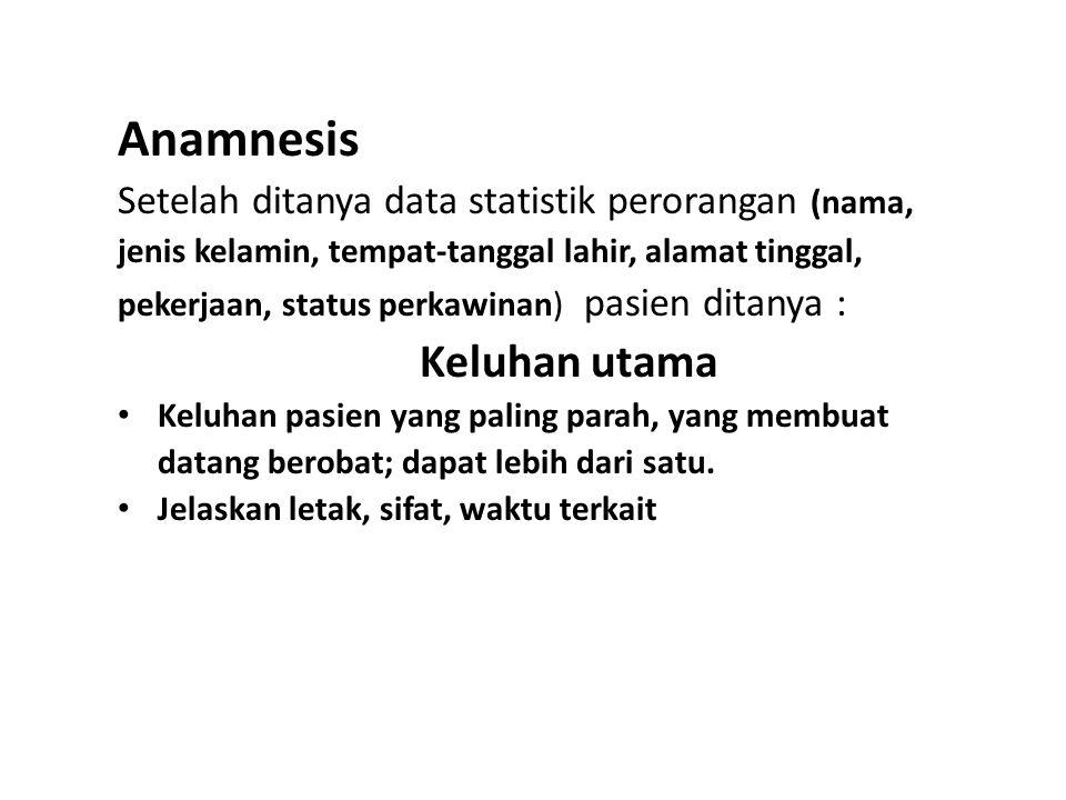 Anamnesis Setelah ditanya data statistik perorangan (nama, jenis kelamin, tempat-tanggal lahir, alamat tinggal, pekerjaan, status perkawinan) pasien d