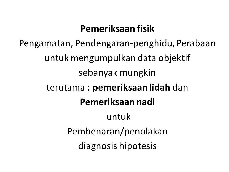 Pemeriksaan fisik Pengamatan, Pendengaran-penghidu, Perabaan untuk mengumpulkan data objektif sebanyak mungkin terutama : pemeriksaan lidah dan Pemeri