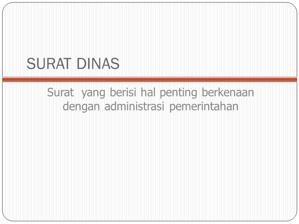 SURAT DINAS Surat yang berisi hal penting berkenaan dengan administrasi pemerintahan