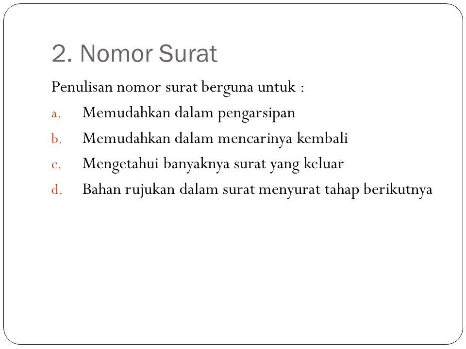 2.Nomor Surat Penulisan nomor surat berguna untuk : a.