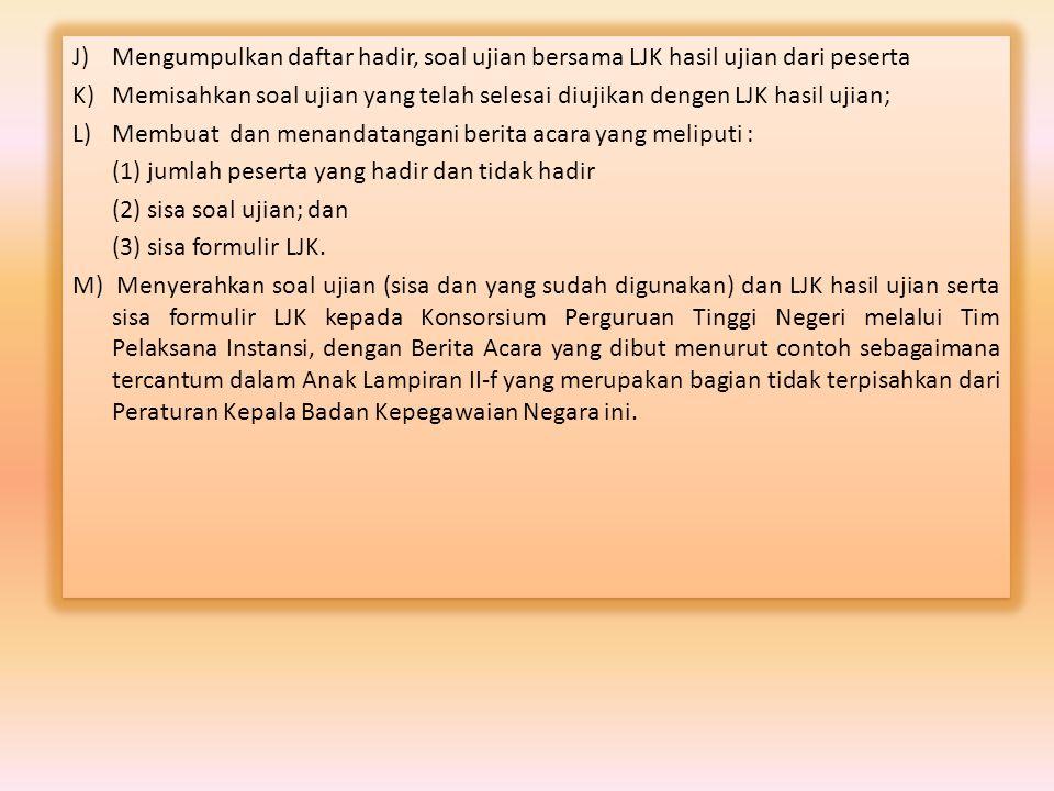 J)Mengumpulkan daftar hadir, soal ujian bersama LJK hasil ujian dari peserta K)Memisahkan soal ujian yang telah selesai diujikan dengen LJK hasil ujia