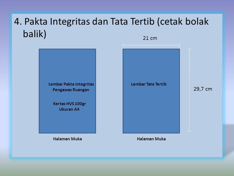 4. Pakta Integritas dan Tata Tertib (cetak bolak balik) Lembar Tata Tertib Kertas HVS 100gr Ukuran A4 Lembar Pakta Integritas Pengawas Ruangan 29,7 cm