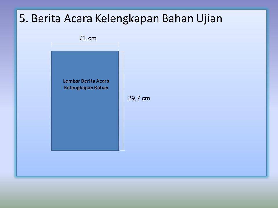 5. Berita Acara Kelengkapan Bahan Ujian 21 cm 29,7 cm Lembar Berita Acara Kelengkapan Bahan