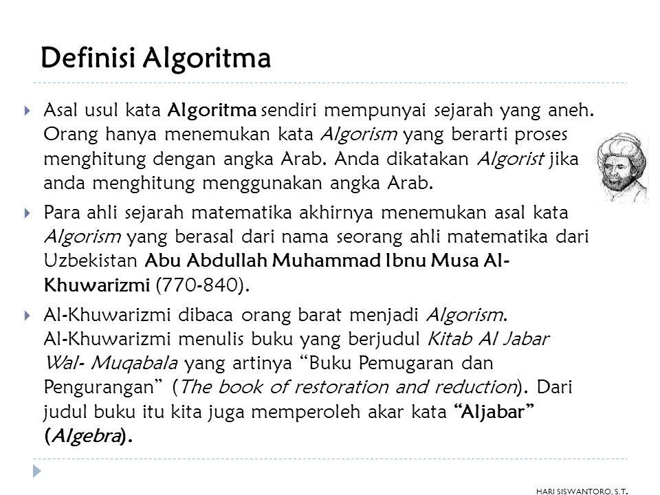 Definisi Algoritma  Asal usul kata Algoritma sendiri mempunyai sejarah yang aneh.