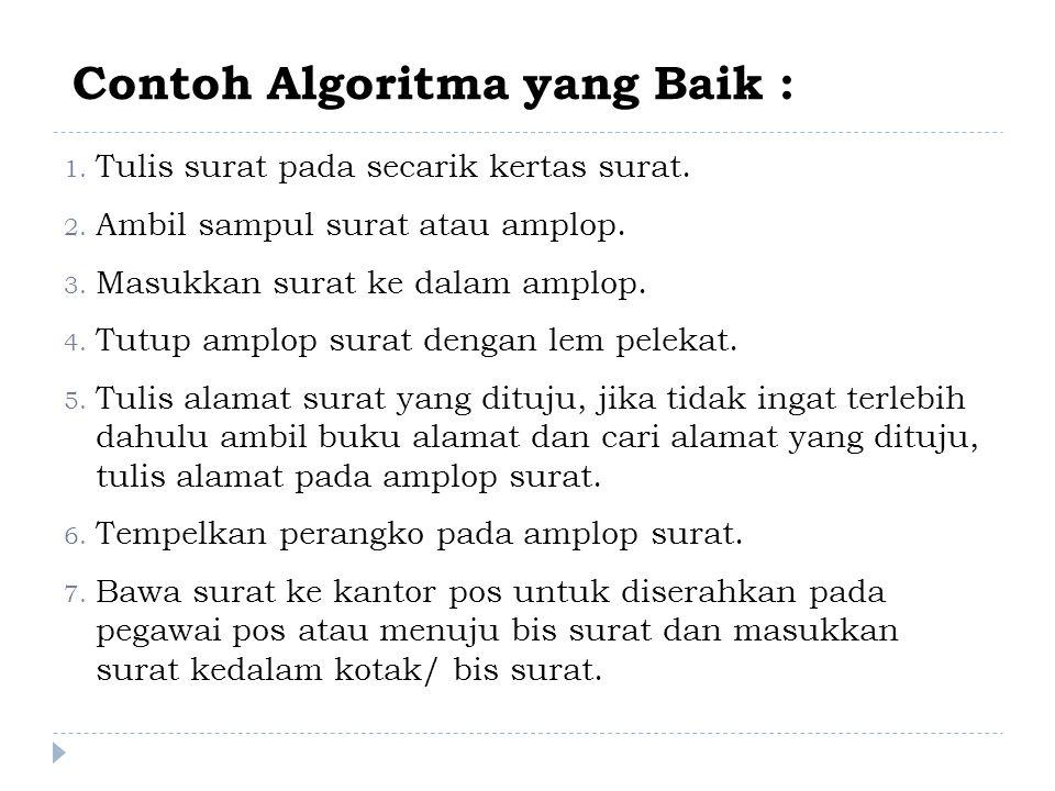Contoh Algoritma yang Baik : 1.Tulis surat pada secarik kertas surat.
