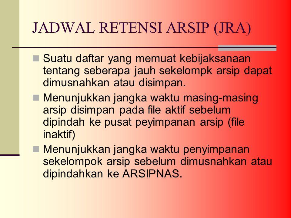 JADWAL RETENSI ARSIP (JRA) Suatu daftar yang memuat kebijaksanaan tentang seberapa jauh sekelompk arsip dapat dimusnahkan atau disimpan.