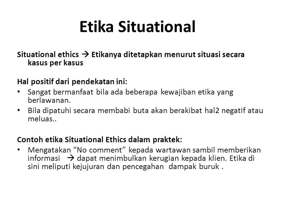 Etika Situational Situational ethics  Etikanya ditetapkan menurut situasi secara kasus per kasus Hal positif dari pendekatan ini: Sangat bermanfaat b