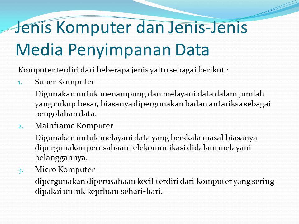 Jenis Komputer dan Jenis-Jenis Media Penyimpanan Data Komputer terdiri dari beberapa jenis yaitu sebagai berikut : 1. Super Komputer Digunakan untuk m