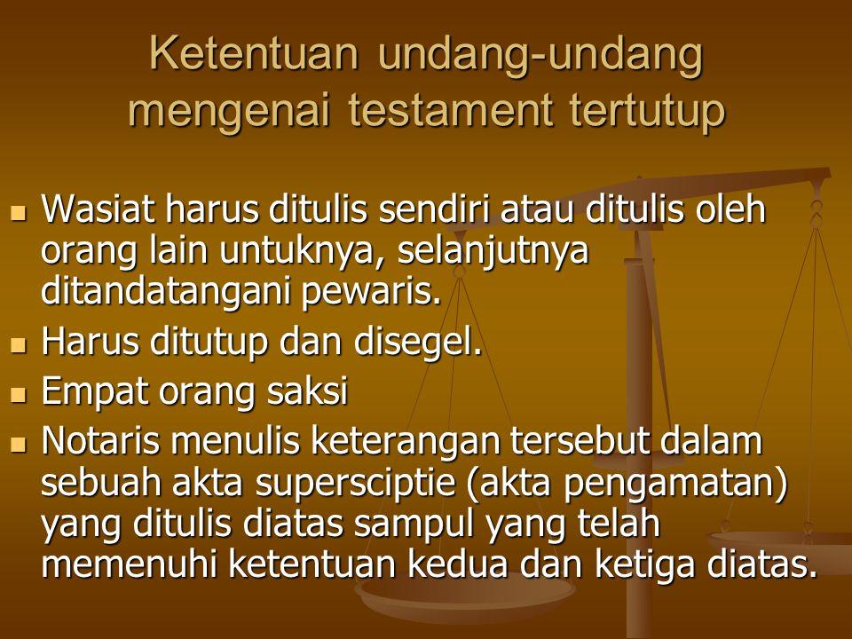 Ketentuan undang-undang mengenai testament tertutup Wasiat harus ditulis sendiri atau ditulis oleh orang lain untuknya, selanjutnya ditandatangani pew