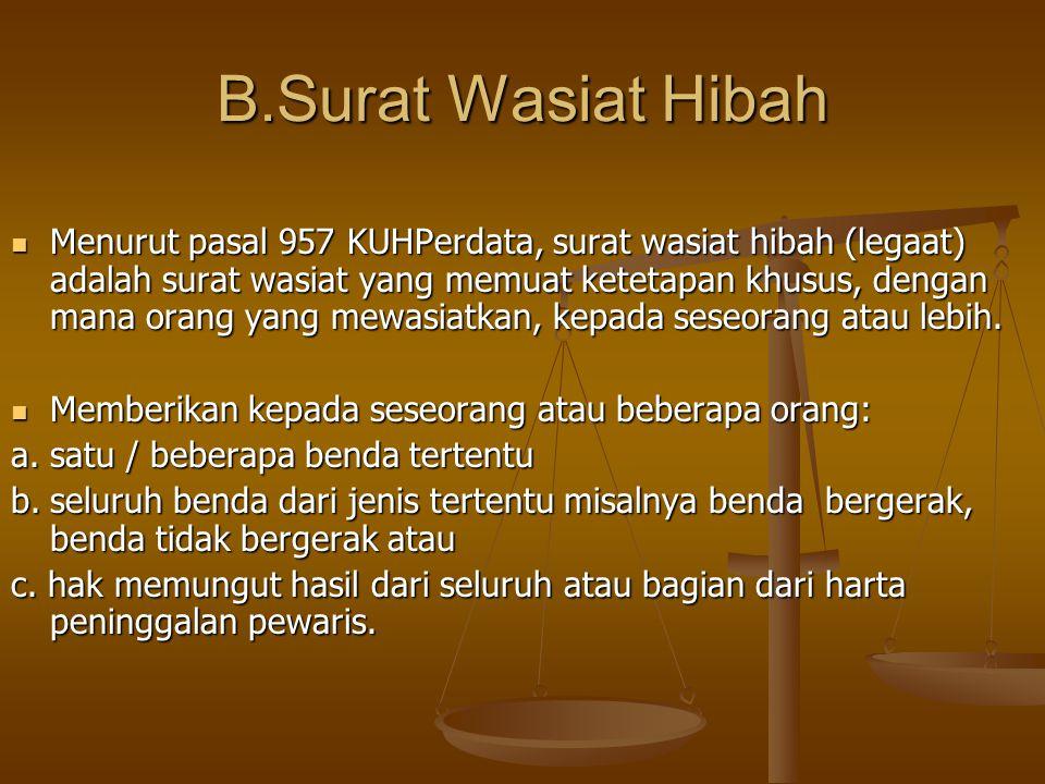 B.Surat Wasiat Hibah Menurut pasal 957 KUHPerdata, surat wasiat hibah (legaat) adalah surat wasiat yang memuat ketetapan khusus, dengan mana orang yan