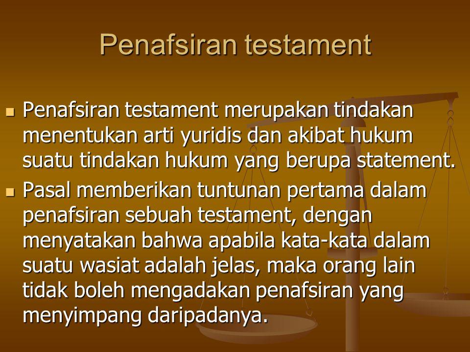 Penafsiran testament Penafsiran testament merupakan tindakan menentukan arti yuridis dan akibat hukum suatu tindakan hukum yang berupa statement. Pena