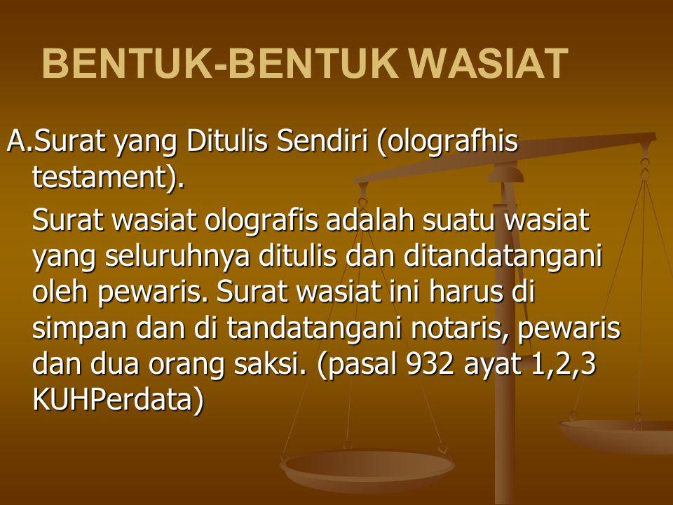 BENTUK-BENTUK WASIAT A.Surat yang Ditulis Sendiri (olografhis testament). Surat wasiat olografis adalah suatu wasiat yang seluruhnya ditulis dan ditan