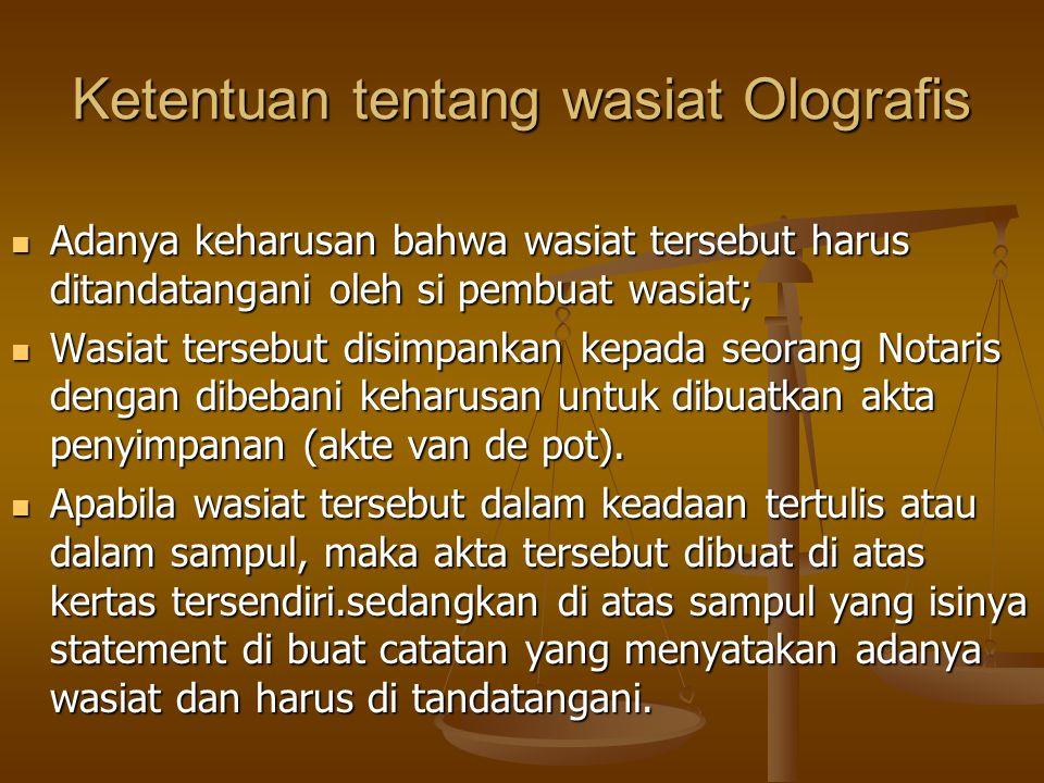 Ketentuan tentang wasiat Olografis Adanya keharusan bahwa wasiat tersebut harus ditandatangani oleh si pembuat wasiat; Adanya keharusan bahwa wasiat t