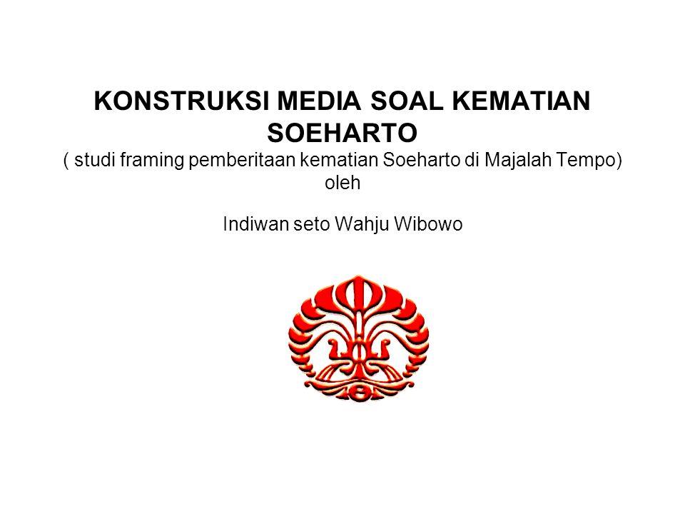 KONSTRUKSI MEDIA SOAL KEMATIAN SOEHARTO ( studi framing pemberitaan kematian Soeharto di Majalah Tempo) oleh Indiwan seto Wahju Wibowo