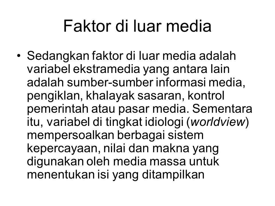 Faktor di luar media Sedangkan faktor di luar media adalah variabel ekstramedia yang antara lain adalah sumber-sumber informasi media, pengiklan, khal