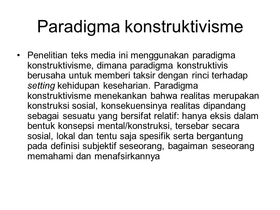 Paradigma konstruktivisme Penelitian teks media ini menggunakan paradigma konstruktivisme, dimana paradigma konstruktivis berusaha untuk memberi taksi