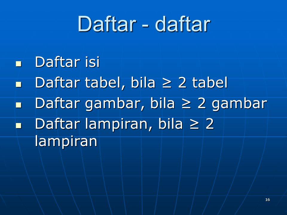 16 Daftar - daftar Daftar isi Daftar isi Daftar tabel, bila ≥ 2 tabel Daftar tabel, bila ≥ 2 tabel Daftar gambar, bila ≥ 2 gambar Daftar gambar, bila