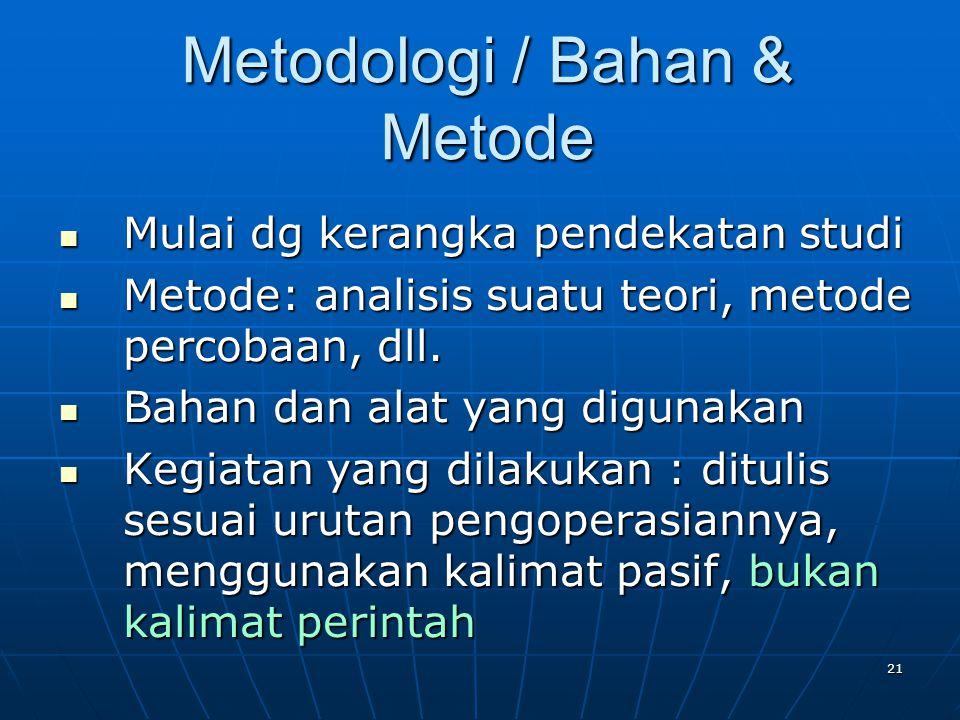 21 Metodologi / Bahan & Metode Mulai dg kerangka pendekatan studi Mulai dg kerangka pendekatan studi Metode: analisis suatu teori, metode percobaan, d