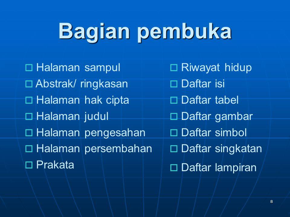 8 Bagian pembuka  Riwayat hidup  Daftar isi  Daftar tabel  Daftar gambar  Daftar simbol  Daftar singkatan  Daftar lampiran  Halaman sampul  A