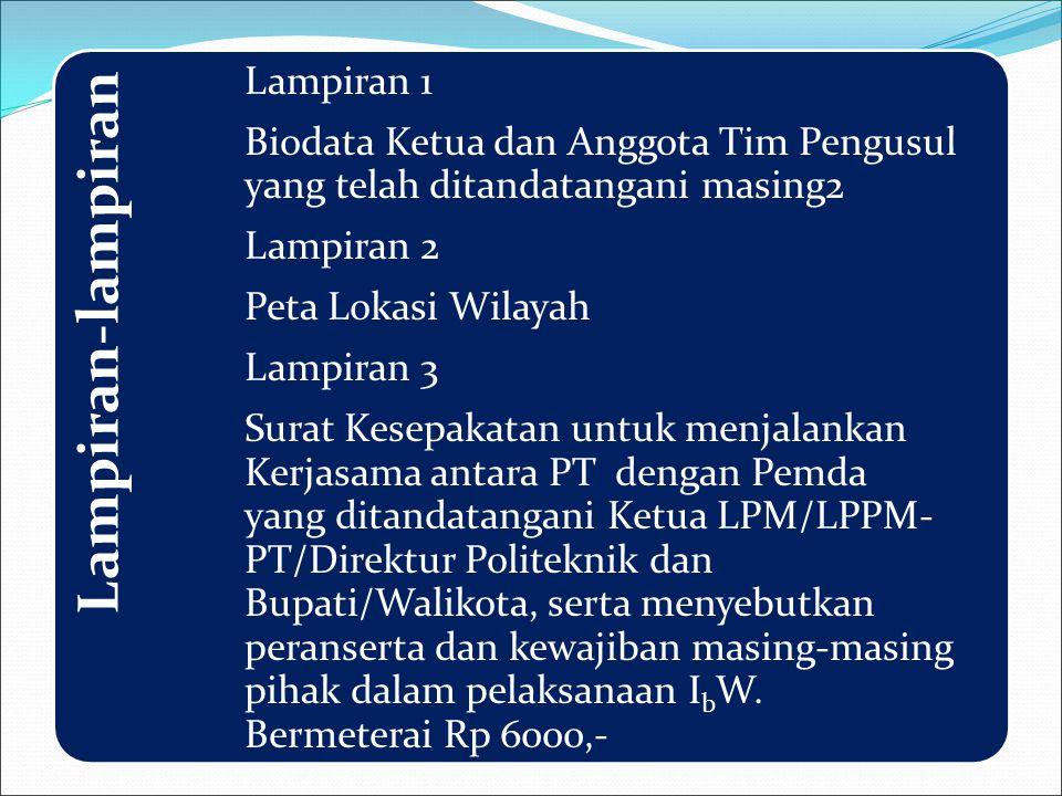 Lampiran-lampiran Lampiran 1 Biodata Ketua dan Anggota Tim Pengusul yang telah ditandatangani masing2 Lampiran 2 Peta Lokasi Wilayah Lampiran 3 Surat
