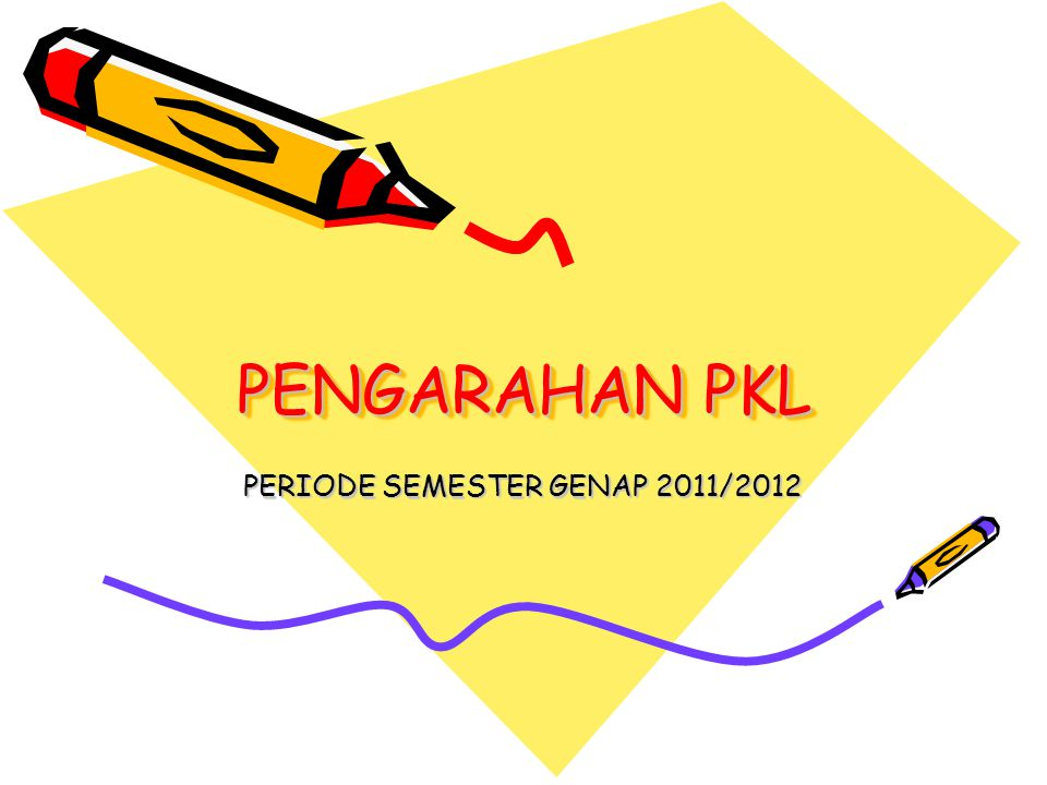 PENGARAHAN PKL PERIODE SEMESTER GENAP 2011/2012