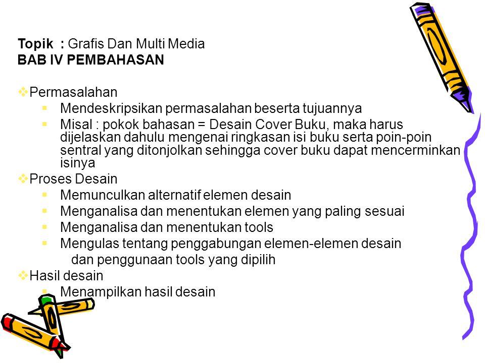 Topik : Grafis Dan Multi Media BAB IV PEMBAHASAN  Permasalahan  Mendeskripsikan permasalahan beserta tujuannya  Misal : pokok bahasan = Desain Cove