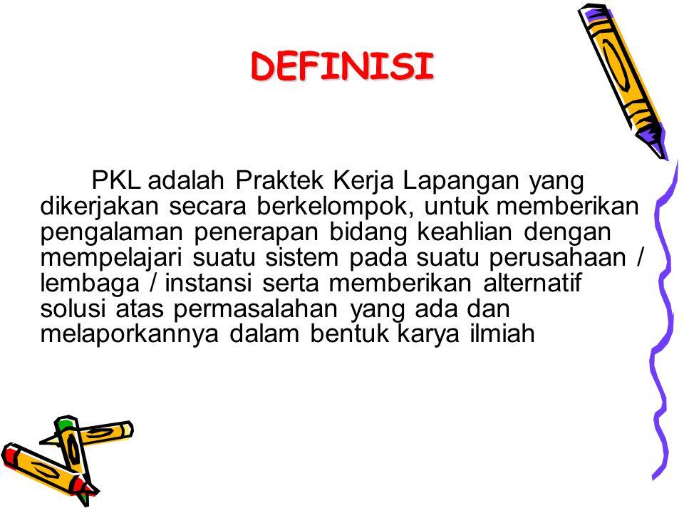 DEFINISI PKL adalah Praktek Kerja Lapangan yang dikerjakan secara berkelompok, untuk memberikan pengalaman penerapan bidang keahlian dengan mempelajar