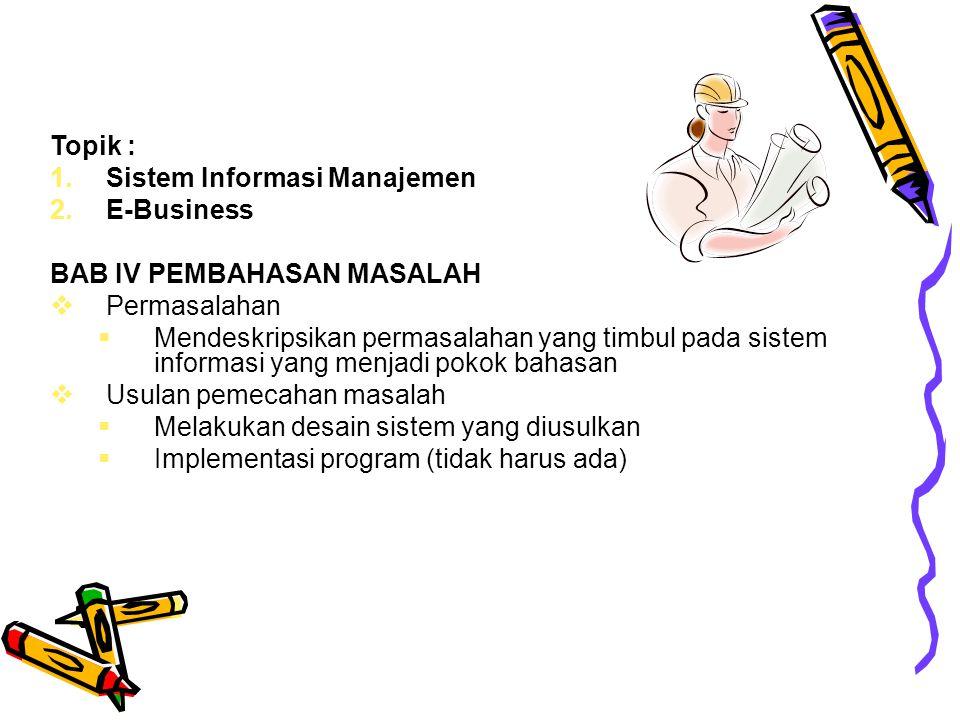 Topik : 1.Sistem Informasi Manajemen 2.E-Business BAB IV PEMBAHASAN MASALAH  Permasalahan  Mendeskripsikan permasalahan yang timbul pada sistem info