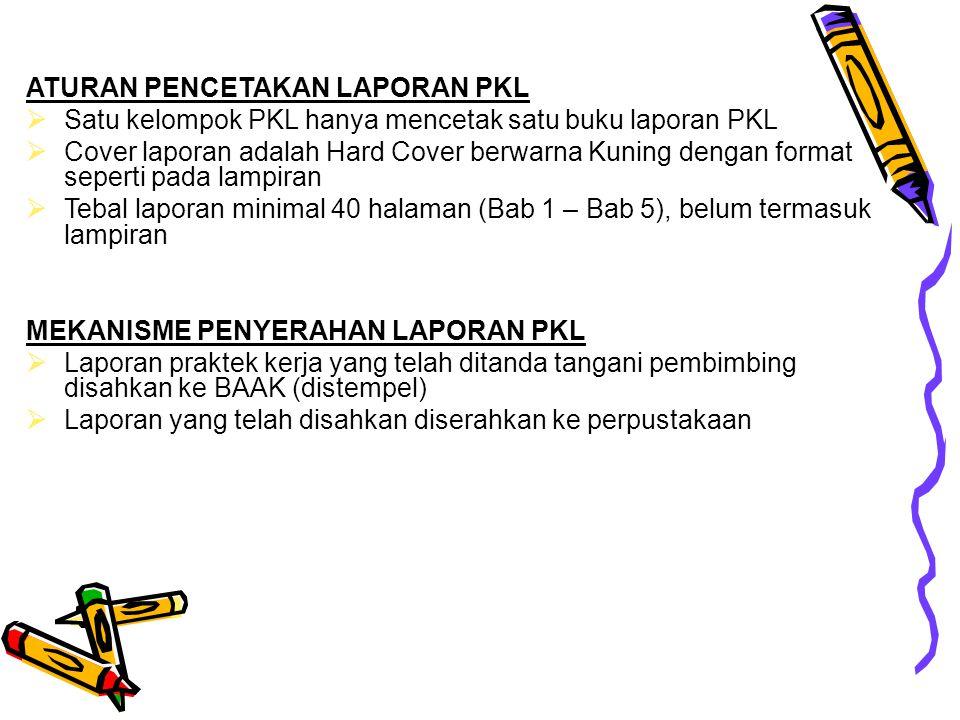 ATURAN PENCETAKAN LAPORAN PKL  Satu kelompok PKL hanya mencetak satu buku laporan PKL  Cover laporan adalah Hard Cover berwarna Kuning dengan format