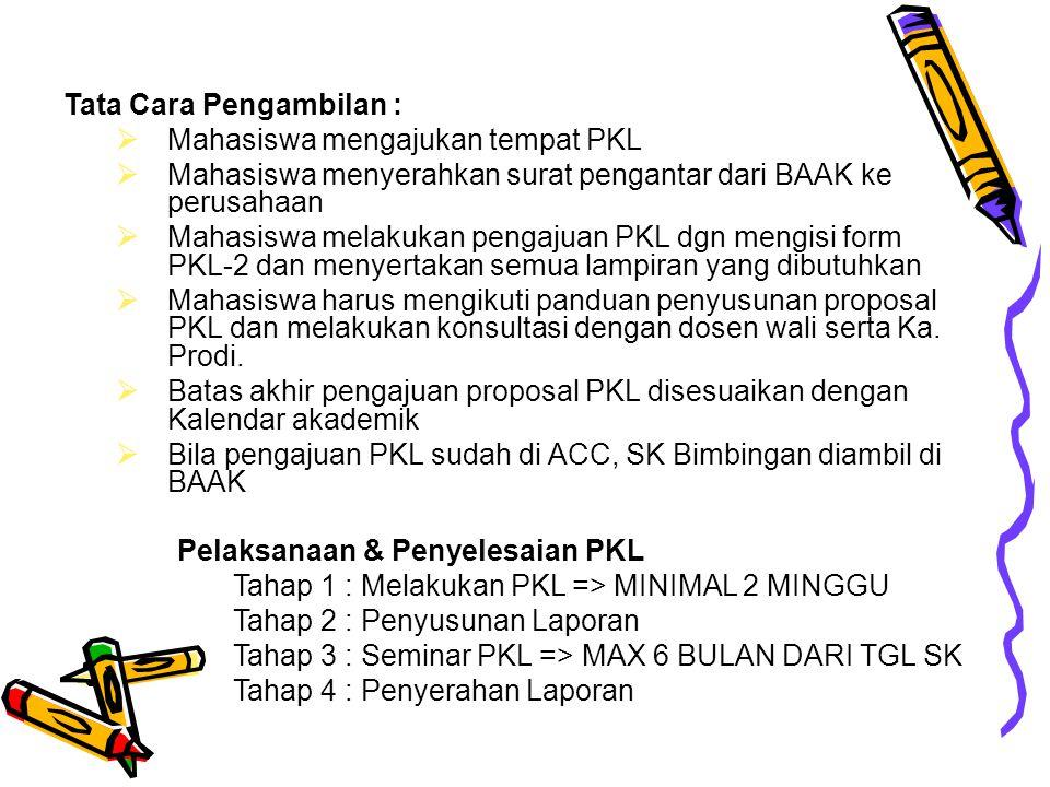Tata cara permohonan seminar PKL  Syarat pengajuan permohonan seminar PKL :  Telah dinyatakan selesai melaksanakan PKL  Telah dinyatakan selesai penyusunan laporan dan layak seminar  Langkah-langkah pengajuan seminar PKL  Mengisi form permohonan seminar PKL  Menyerahkan nilai PKL dari perusahaan pada dosen pembimbing  Menyerahkan form permohonan PKL & fotocopy surat selesai PKL ke BAAK  Mengambil berita acara seminar sebelum Seminar dilakukan